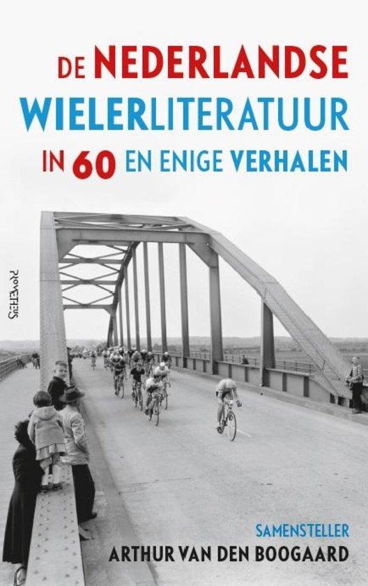 De Nederlandse wielerliteratuur in 60 en enige verhalen - Arthur van den Boogaard